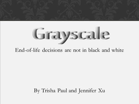 End-of-life decisions are not in black and white By Trisha Paul and Jennifer Xu.