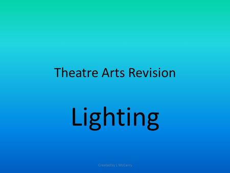 Theatre Arts Revision Lighting Created by L McCarry.