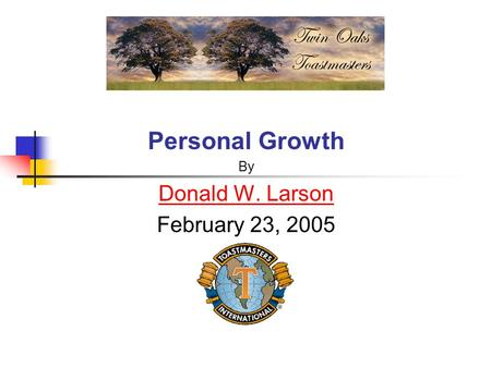Personal Growth By Donald W. Larson February 23, 2005.