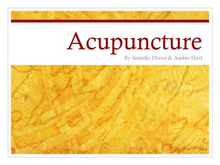 Acupuncture By Jennifer Dixon & Amber Hart. Definition of Acupuncture An alternative medicine that treats patients by insertion and manipulation of needles.