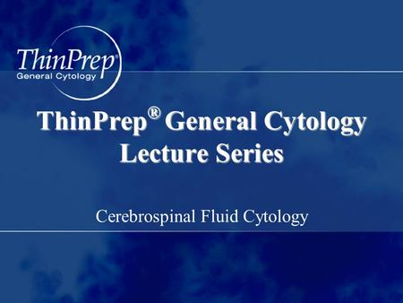ThinPrep® General Cytology Lecture Series