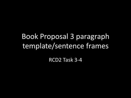 Book Proposal 3 paragraph template/sentence frames RCD2 Task 3-4.