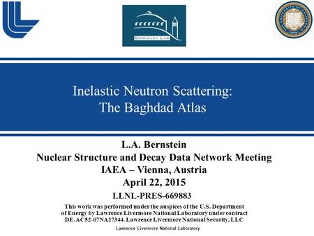 Lawrence Livermore National Laboratory Inelastic Neutron Scattering: The Baghdad Atlas This work was performed under the auspices of the U.S. Department.
