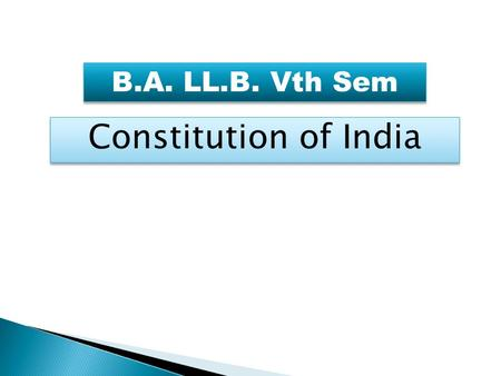 B.A. LL.B. Vth Sem Constitution <strong>of</strong> India.