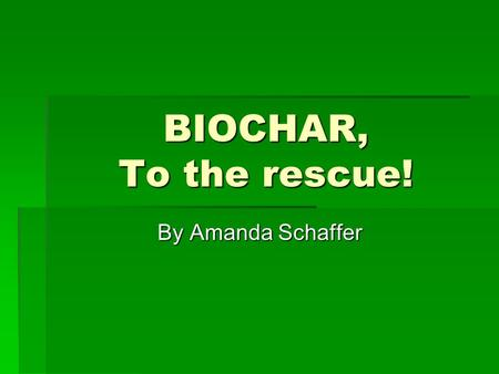 BIOCHAR, To the rescue! By Amanda Schaffer. What is biochar?  Biochar is a highly porous charcoal made from organic waste  Can be any forest, agricultural,