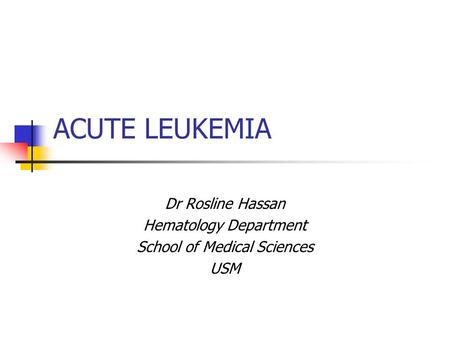 Dr Rosline Hassan Hematology Department School of Medical Sciences USM