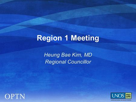 Region 1 Meeting Heung Bae Kim, MD Regional Councillor.