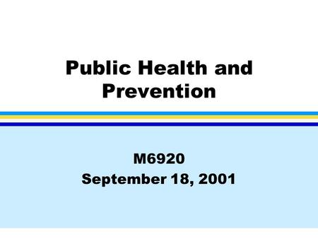 Public Health and Prevention M6920 September 18, 2001.