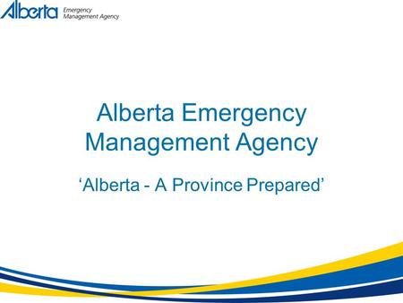 Alberta Emergency Management Agency 'Alberta - A Province Prepared'