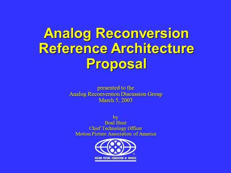 Analog Reconversion Reference Architecture Proposal presented to the Analog Reconversion Discussion Group March 5, 2003 by Brad Hunt Chief Technology Officer.