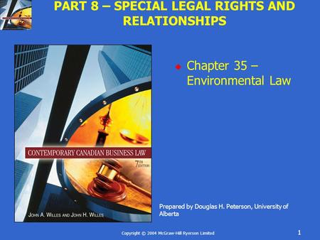 Copyright © 2004 McGraw-Hill Ryerson Limited 1 PART 8 – SPECIAL LEGAL RIGHTS AND RELATIONSHIPS  Chapter 35 – Environmental Law Prepared by Douglas H.