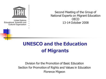 UNESCO and the Education of Migrants Second Meeting of the Group of National Experts on Migrant Education OECD 13-14 October 2008 Division for the Promotion.