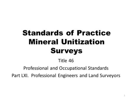 Standards of Practice Mineral Unitization Surveys Title 46 Professional and Occupational Standards Part LXI. Professional Engineers and Land Surveyors.