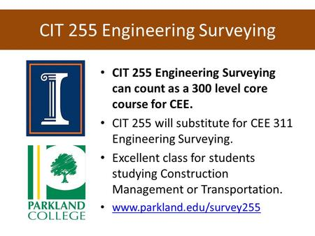 CIT 255 Engineering Surveying CIT 255 Engineering Surveying can count as a 300 level core course for CEE. CIT 255 will substitute for CEE 311 Engineering.