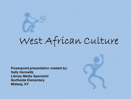 West African Culture Powerpoint presentation created by: