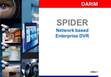 SPIDER Network based Enterprise DVR DARIM 2004.1.