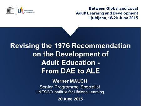 Revising the 1976 Recommendation on the Development of Adult Education - From DAE to ALE Between Global and Local Adult Learning and Development Ljubljana,