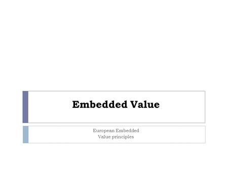 Embedded Value European Embedded Value principles.