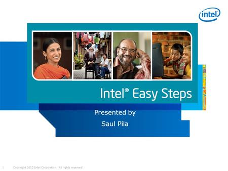 Copyright 2012 Intel Corporation. All rights reserved 1 Presented by Saul Pila.