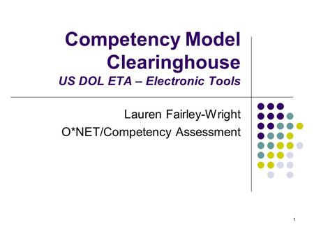 1 Competency Model Clearinghouse US DOL ETA – Electronic Tools Lauren Fairley-Wright O*NET/Competency Assessment.