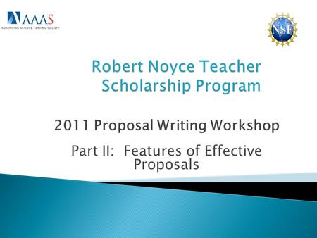 2011 Proposal Writing Workshop Part II: Features of Effective Proposals.