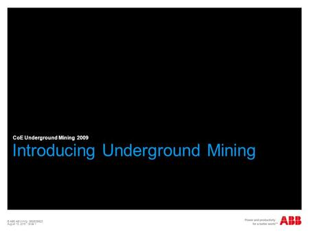 © ABB AB/Mining, 3BSE058623 August 13, 2015 | Slide 1 Introducing Underground Mining CoE Underground Mining 2009.