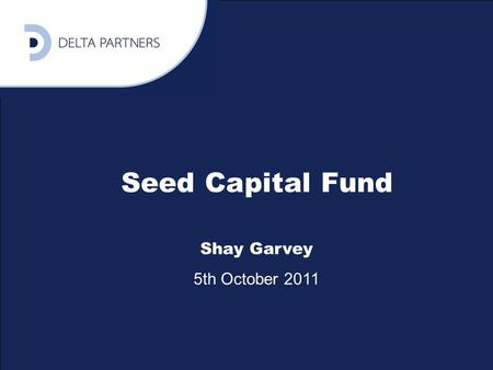 1 Seed Capital Fund Shay Garvey 5th October 2011.