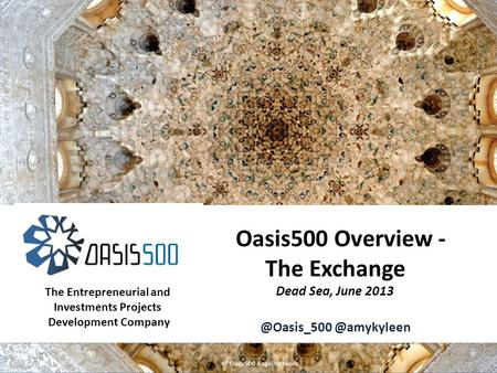 1 Oasis500 | Oasis500 Overview & Progress Report- Copyright © 2012 Oasis500 Overview - The Exchange Dead Sea,  4 th Oasis500.