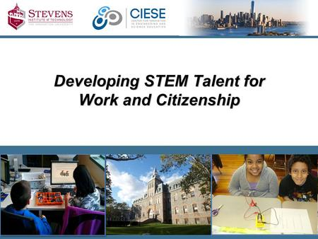 Developing STEM Talent for Work and Citizenship. The Future is ours to create. STEM Education: Our nation's need for an expanded technical workforce creates.