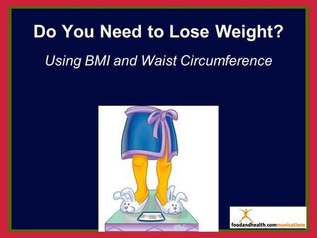 Do You Need to Lose Weight? Using BMI and Waist Circumference.