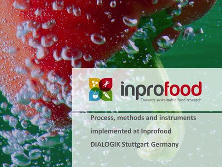 Process, methods and instruments implemented at Inprofood DIALOGIK Stuttgart Germany.