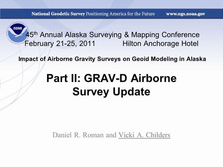 45 th Annual Alaska Surveying & Mapping Conference February 21-25, 2011 Hilton Anchorage Hotel Impact of Airborne Gravity Surveys on Geoid Modeling in.