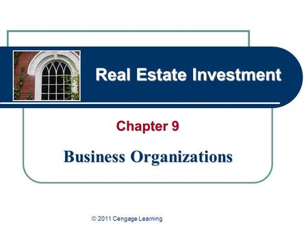 Real Estate Investment Chapter 9 Business Organizations © 2011 Cengage Learning.