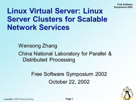 Copyright © 2002 Wensong Zhang. Page 1 Free Software Symposium 2002 Linux Virtual Server: Linux Server Clusters for Scalable Network Services Wensong Zhang.