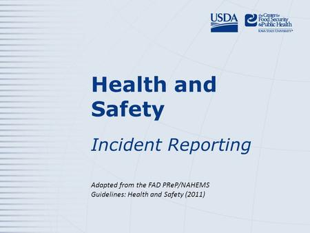 Health and Safety Incident Reporting Adapted from the FAD PReP/NAHEMS Guidelines: Health and Safety (2011)