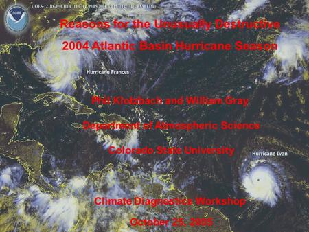 Reasons for the Unusually Destructive 2004 Atlantic Basin Hurricane Season Phil Klotzbach and William Gray Department of Atmospheric Science Colorado State.