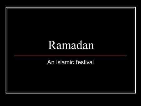 Ramadan An Islamic festival. Ramadan Ramadan is the ninth month in the Islamic calendar. The Islamic calendar is based on the moon rather than the sun.