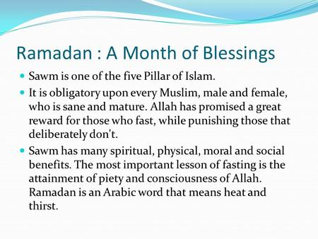 Ramadan : A Month of Blessings Sawm is one of the five Pillar of Islam. It is obligatory upon every Muslim, male and female, who is sane and mature. Allah.