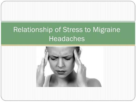 Relationship of Stress to Migraine Headaches. Type of headache Intense throbbing pain of the head, temples or behind one eye or ear Can also cause nausea.