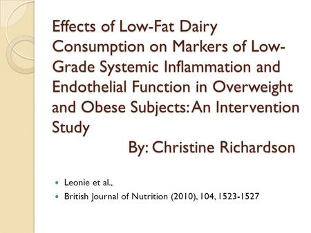 Effects of Low-Fat Dairy Consumption on Markers of Low- Grade Systemic Inflammation and Endothelial Function in Overweight and Obese Subjects: An Intervention.