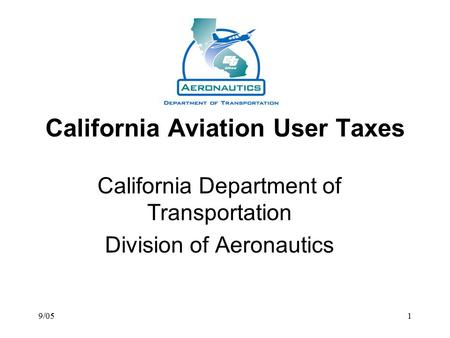 9/051 California Aviation User Taxes California Department of Transportation Division of Aeronautics.