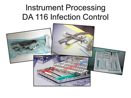 Instrument Processing DA 116 Infection Control. Instrument Contamination Levels: 1. _______________ 2. _____________________ 3. _____________________.