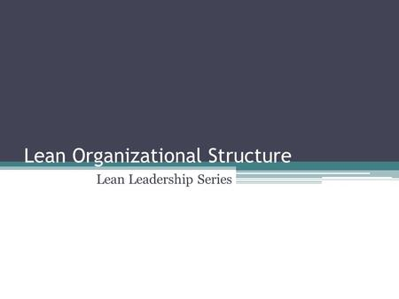 Lean Organizational Structure Lean Leadership Series.