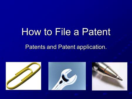How to File a Patent Patents and Patent application.