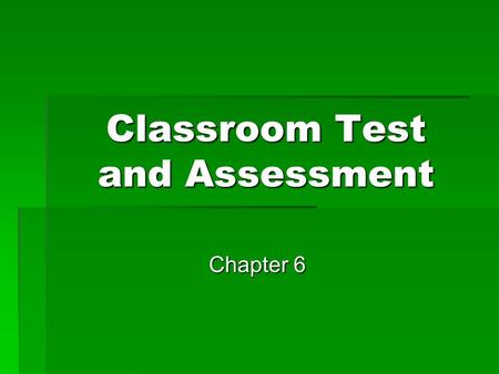 Classroom Test and Assessment