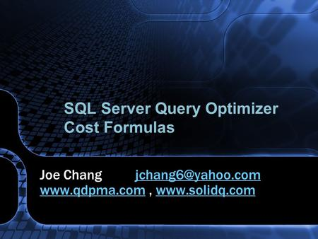 SQL Server Query Optimizer Cost Formulas Joe Chang