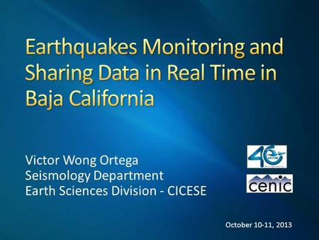 Victor Wong Ortega Seismology Department Earth Sciences Division - CICESE October 10-11, 2013.