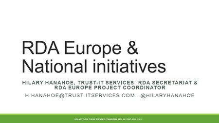 RDA Europe & National initiatives HILARY HANAHOE, TRUST-IT SERVICES, RDA SECRETARIAT & RDA EUROPE PROJECT COORDINATOR -