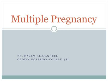 DR. HAZEM AL-MANDEEL OB/GYN ROTATION-COURSE 481 Multiple Pregnancy.