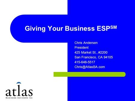 Giving Your Business ESP SM Chris Andersen President 425 Market St., #2200 San Francisco, CA 94105 415-648-5517